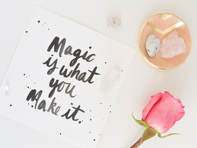 Magic Is What You Make It print lettering brush lettering