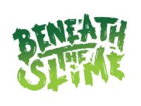 Beneath the Slime