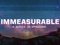 Youth Series: Immeasurable - Ephesians