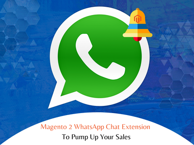 Magento 2 WhatsApp Chat Extension To Pump Up Your Sales