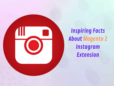 Inspiring Facts About Magento 2 Instagram Extension