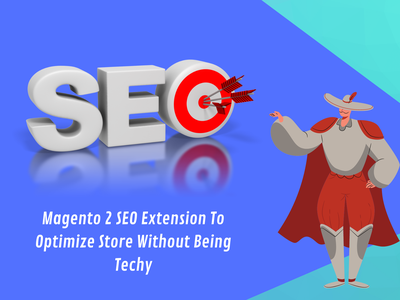Magento 2 SEO Extension To Optimize Store Without Being Techy plugin seo