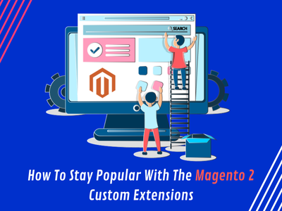 How To Stay Popular With The Magento 2 Custom Extensions addon plugin