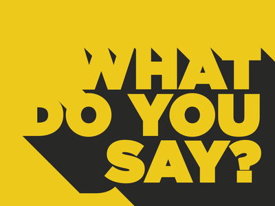 What Do You Say? Series Artwork series brand church branding type dribble design graphic  design long shadow design yellow typography