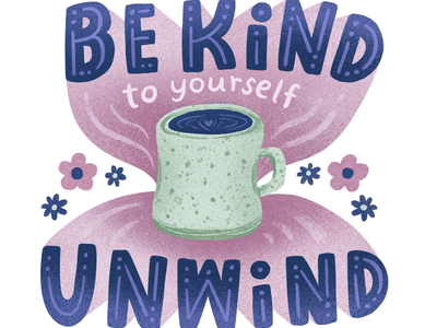 Be Kind, Unwind relax tea coffee be kind digital art hand lettering type typography unwind self care