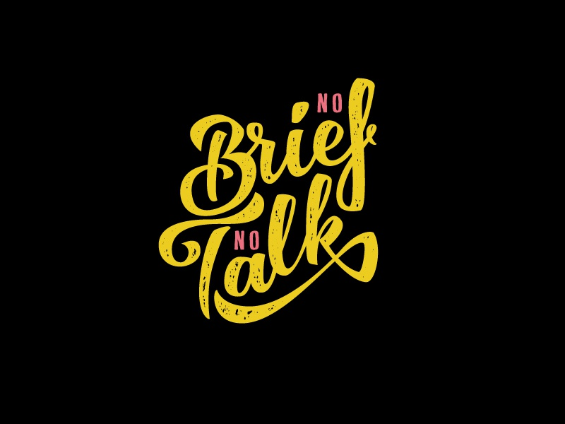 No Brief No Talk handdrawn phrase freelancer client typography handlettering handtype brush lettering brief