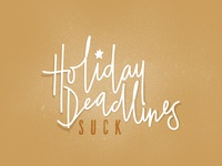 Holiday deadlines suck