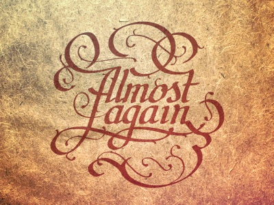 Almost Again lettering calligraphy type typography flourish hand written