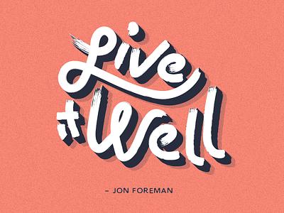 Live It Well jon foreman switchfoot live it well life is short lyrics to live by lyrics depth shadow brush brush lettering
