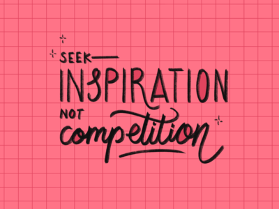 Seek Inspiration, Not Competition