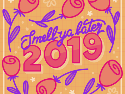 Smell Ya Later, 2019 3d text tulips florals flowers hand lettering script vector illustration