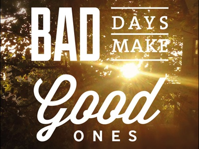 Bad Days Make Good Ones Better poster typography quotes