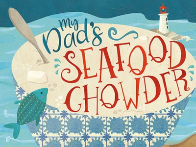 Dad's Seafood Chowder handlettering food magazine book illustration how-to infographics ocean nautical seafood food food and drink menu design food illustration cookbook cookbook illustration recipe