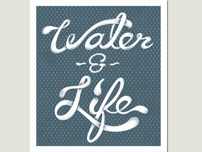Water & Life Execution  type typography texture water life ampersand waterdrop poster