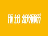 Te Lo Advertí - Typography work