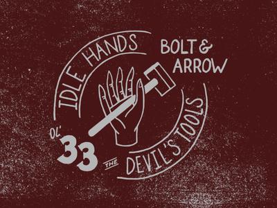 Idle Hands the Devil's Tools - Bolt & Arrow