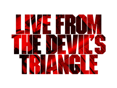 Live From the Devil's Triangle