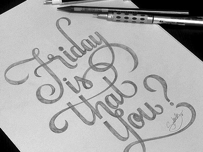 Friday, is that you? typography design type friday pencil sketch illustration tgif calligraphy