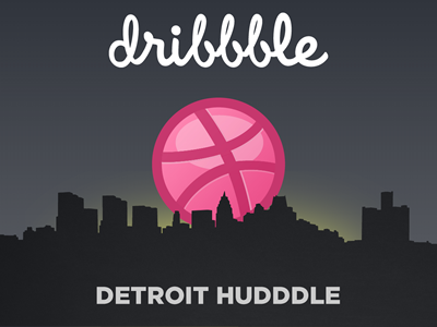 Thanks to everyone who came out to the first Detroit hudddle hudddle detroit dribbble beer