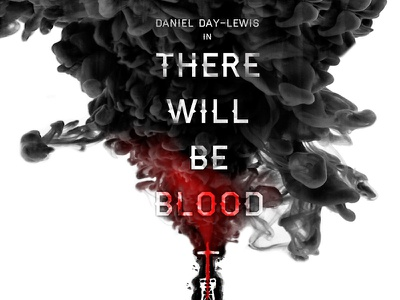 There Will Be Blood - Movie Poster typography photography ink watercolor movie poster