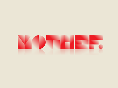 MOTHEF Lettering Dribbble Weekly Warm Up typography type logotype logo red gradient geometic lettering