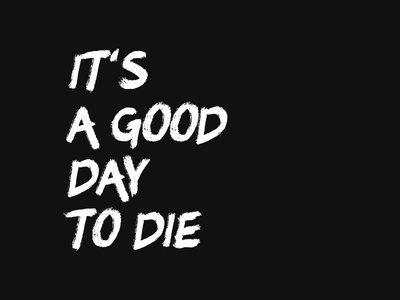 It's a good day to die