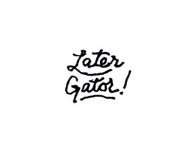 Later Gator handwriting pen phrases later gator typography sketch doodle