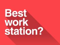 Best work station? Help needed