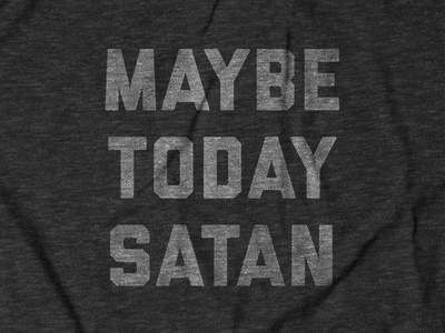 Maybe Today Satan Design for Buy Me Brunch thechive satan typography shirt design tee design apparel design
