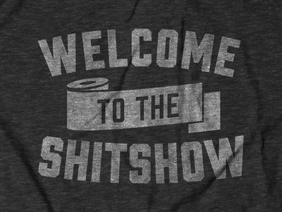 Welcome to the Shit Show 2.0 Design for Buy Me Brunch quarantine shirt design apparel design tee design covid-19 toilet paper shit show typography thechive