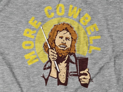 More Cowbell Tee Design for theCHIVE cowbell will ferrell snl screenprint apparel design t-shirt design tee design shirt design