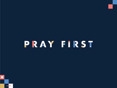 Pray First typography geometric