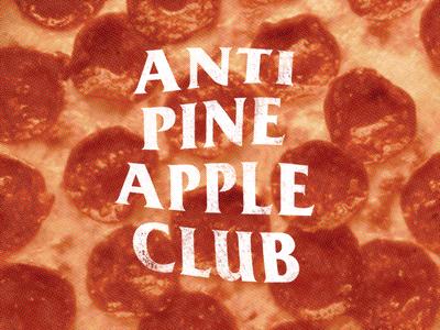 Anti Pineapple Club