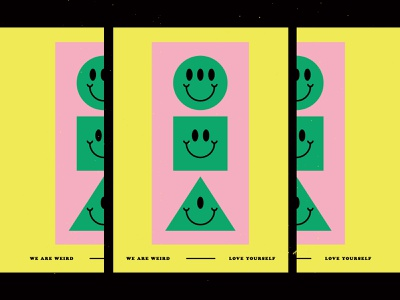 We Are Weird ________ Love Yourself shapes weird love smiley yellow green pink