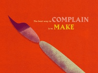 The best way to complain is to make