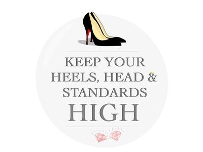 Keep Your Heels Head  & Standards High
