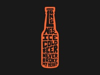 Beer Never Broke My Heart 2