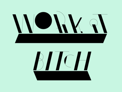 WORK IT BITCH type inspirational typography