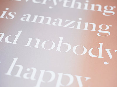 Everything is amazing and nobody is happy motivation inspirational type print screen printing typography poster