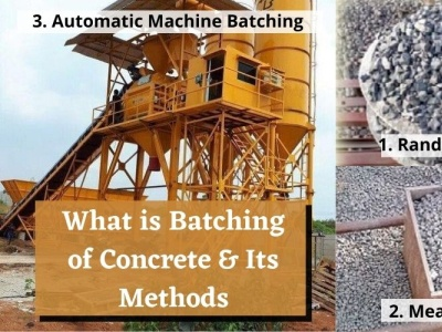 What is batching of Concrete   Types of Batching of Concrete