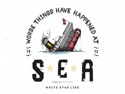 Worse things have happened at sea typography sinking star pencil titanic boat sea ink illustration pen type lettering