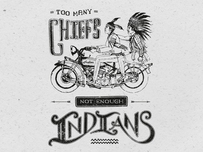 Too many chiefs... illustration typography retro indian pencil vintage pen classic calligraphy type motorbike drawing