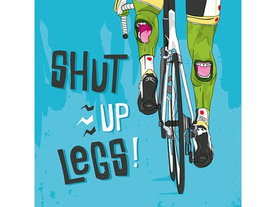 Shut Up Legs mouth road sport inspire phrase classic poster tour bicycle cycle cycling bike