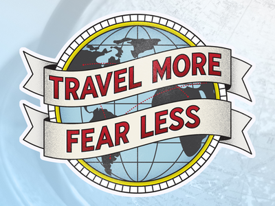 Travel More, Fear Less badge motto vintage travel globe