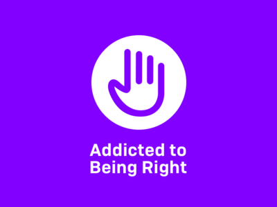 Addicted To Being Right