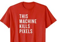 This Machine Kills Pixels T-Shirt