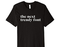 The Next Trendy Font T-Shirt