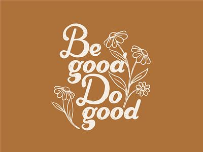 Be Good Do Good t shirt flowers hand drawn cursive typography handwriting 60s hippie illustration positivity lettering