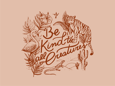 Be kind to all creatures t shirt tropical flowers plants cactus humming bird tiger flamingo hand drawn lettering botanical illustration animals