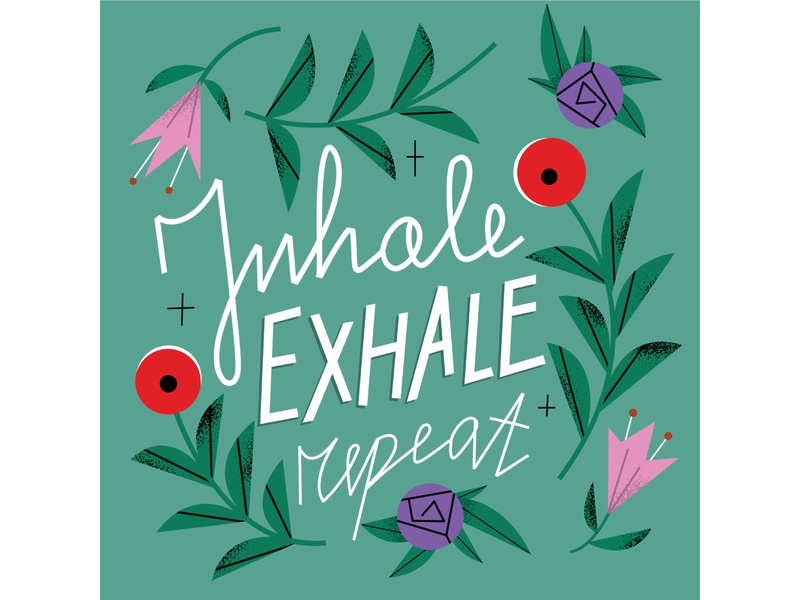 Inhale exhale repeat covid19 spring vectorial handwriting typogaphy nature editorial flowers magdaazab illustrations quotes